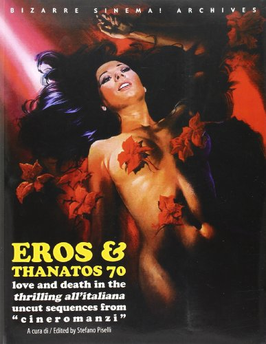 Eros & Thanatos. Love and death in the thrilling all'italiana. Uncut sequences from «cineromanzi». Ediz. italiana e inglese