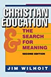Christian Education and the Search for Meaning (0801097118) by Wilhoit, James C.