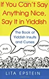 img - for If You Can't Say Anything Nice, Say It In Yiddish book / textbook / text book