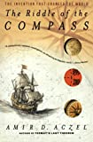 The Riddle of the Compass: The Invention that Changed the World (0156007533) by Aczel, Amir D.