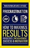 PROCRASTINATION: How To Maximize Your Results - Productivity, Time Management, Success & Motivation (Goal Setting, Stress Management Techniques, Positive ... Willpower, Focus, Concentration)