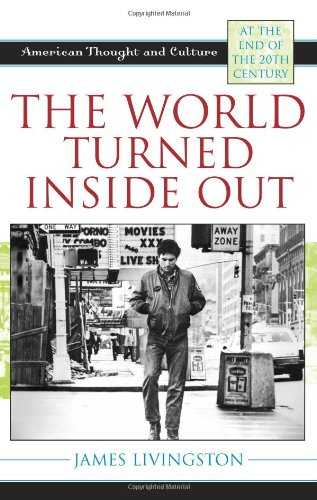 The World Turned Inside Out: American Thought and Culture at the End of the 20th Century: James Livingston: 9780742535411: Amazon.com: Books