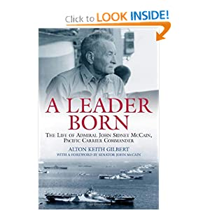 A Leader Born: The Life of Admiral John Sidney McCain, Pacific Carrier Commander Alton Gilbert and John McCain