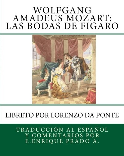 Wolfgang Amadeus Mozart: Las Bodas de Figaro: Libreto por Lorenzo da Ponte (Opera en Espanol)