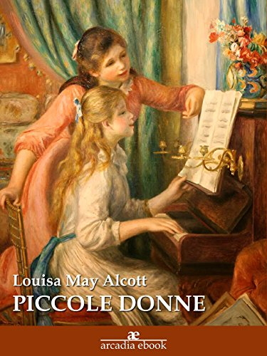 Louisa May Alcott - Piccole donne (Arcadia Classici) (Italian Edition)