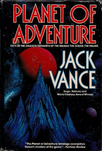 Planet of Adventure: City of the Chasch / Servants of the Wankh / The Dirdir / The Pnume, by Jack Vance
