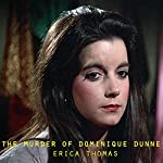 The Murder of Dominique Dunne | Erica Thomas