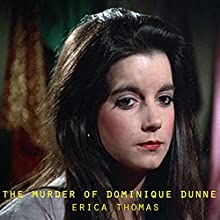The Murder of Dominique Dunne Audiobook by Erica Thomas Narrated by Troy McElfresh
