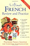The Ultimate French Review and Practice: Mastering French Grammar for Confident Communication (UItimate Review & Reference Series)