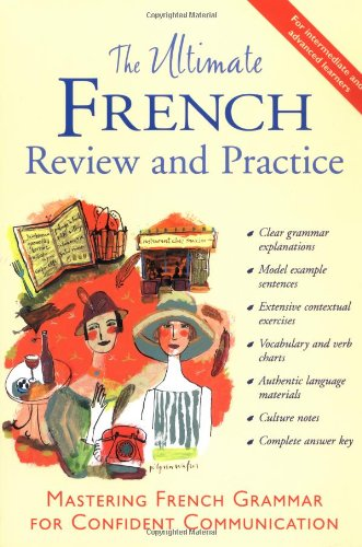 The Ultimate French Review and Practice: Mastering French Grammar for Confident Communication (UItimate Review  Reference Series)