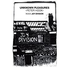 Unknown Pleasures: Inside Joy Division (       UNABRIDGED) by Peter Hook Narrated by Peter Hook