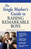 The Single Mothers Guide to Raising Remarkable Boys