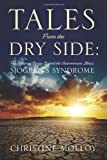 Tales from the Dry Side: The Personal Stories Behind the Autoimmune Illness Sjogrens Syndrome