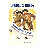 LAUREL & HARDY: FROM THE FORTIES FORWARD: Second Edition, Revised and Expandedby Scott MacGillivray