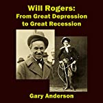 Will Rogers: From Great Depression to Great Recession | Gary Anderson