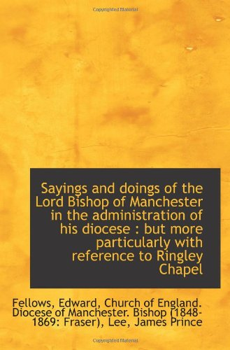 Sayings and doings of the Lord Bishop of Manchester in the administration of his diocese : but more