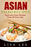 Asian Paleo Recipes: Quick and Easy Recipes From All Over Asia