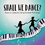 Shall We Dance?: Poems to Celebrate Life | Elizabeth Ruth Heuer