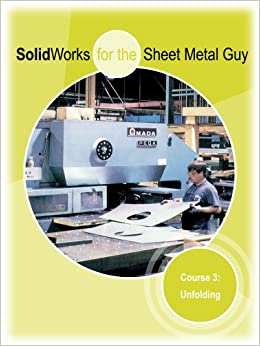 Solidworks For The Sheet Metal Guy Course 3 Unfolding