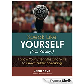 SPEAK LIKE YOURSELF...NO, REALLY! Follow Your Strengths and Skills to Great Public Speaking (English Edition)