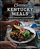 Classic Kentucky Meals:: Stories, Ingredients & Recipes from the Traditional Bluegrass Kitchen (American Palate)
