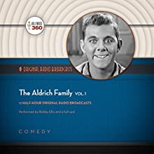 The Aldrich Family, Volume 1: The Classic Radio Collection Radio/TV Program by  Hollywood 360 Narrated by Bobby Ellis,  full cast