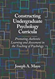 Constructing Undergraduate Psychology Curricula: Promoting Authentic Learning and Assessment in the Teaching of Psychology