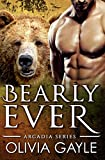 Bearly Ever: An Alpha Werebear Shifter Paranormal Romance (Arcadia Knights Book 1)