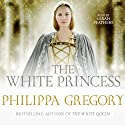 The White Princess (       UNABRIDGED) by Philippa Gregory Narrated by Sarah Feathers