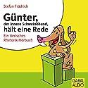 Günter, der innere Schweinehund, hält eine Rede: Ein tierisches Rhetorik-Hörbuch Hörbuch von Stefan Frädrich Gesprochen von: Stefan Frädrich