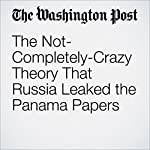 The Not-Completely-Crazy Theory That Russia Leaked the Panama Papers | Adam Taylor