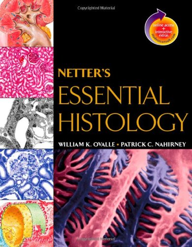 Netter'S Essential Histology: With Student Consult Access, 1E (Netter Basic Science)