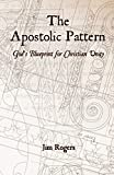 The Apostolic Pattern: God's Blueprint for Christian Unity (1470141310) by Rogers, Jim