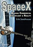 SpaceX: Making Commercial Spaceflight a Reality (Springer Praxis Books)