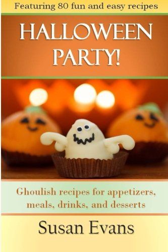Halloween Party!: Ghoulish recipes for appetizers, meals, drinks, and desserts by Susan Evans