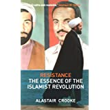 Resistance: The Essence of the Islamist Revolutionby Alastair Crooke