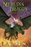 Merlin's Dragon, Book 3: Ultimate Magic (0399252177) by Barron, T. A.