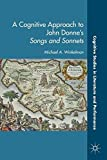 img - for A Cognitive Approach to John Donne's Songs and Sonnets (Cognitive Studies in Literature and Performance) book / textbook / text book