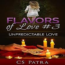 Unpredictable Love: Flavors of Love, Book 3 | Livre audio Auteur(s) : C. S. Patra Narrateur(s) : Penelope Rose