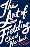 The Art of Fielding: A Novel By Chad Harbach