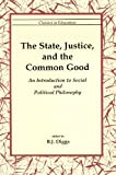 img - for The State, Justice, and the Common Good: An Introduction to Social and Political Philosophy book / textbook / text book