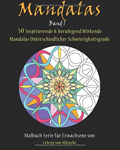 Mandalas: 50 Inspirierende & Beruhigend Wirkende Mandalas Unterschiedlicher Schwierigkeitsgrade