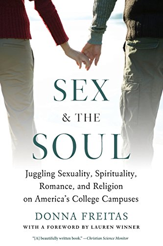 Sex and the Soul: Juggling Sexuality, Spirituality,...