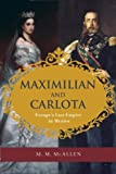 Maximilian and Carlota: Europes Last Empire in Mexico