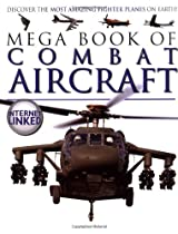 Mega Book of Combat Aircraft: Discover the Most Amazing Fighter Planes on Earth! (Mega Books)