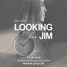 Looking for Jim: A True Story of a Journey Through Time to Find the Love of My Life (       UNABRIDGED) by April Larkin Narrated by Angela Davis