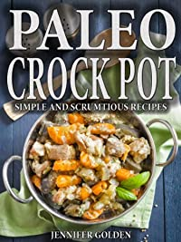 (FREE on 9/1) Paleo Crock Pot: Simple And Scrumptious Paleo Slow Cooker Recipes by Jennifer Golden - http://eBooksHabit.com