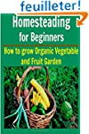 Homesteading For Beginners: How to Gr...