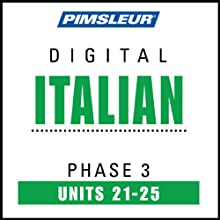 Italian Phase 3, Unit 21-25: Learn to Speak and Understand Italian with Pimsleur Language Programs  by Pimsleur