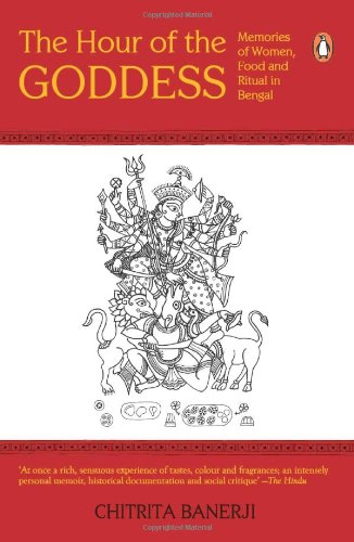 The Hour of the Goddess: Memories of Women, Food, and Ritual in Bengal